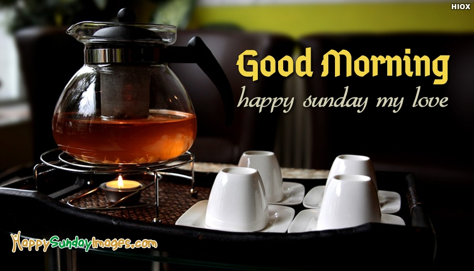 Good Morning and Happy Sunday My Love - Happy Sunday Images for Good Morning