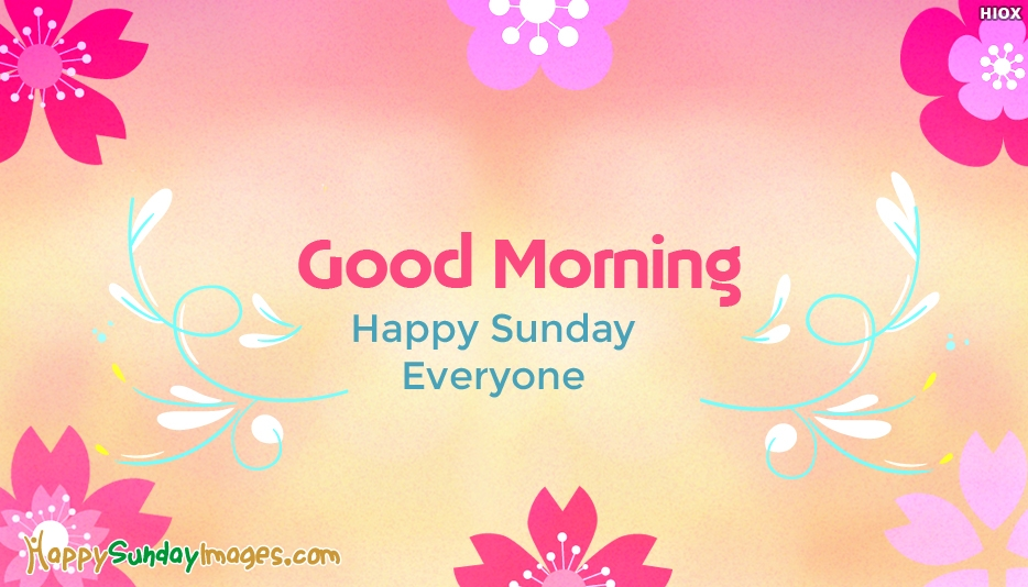 Good Morning Happy Sunday Everyone - Good Morning Happy Sunday Images