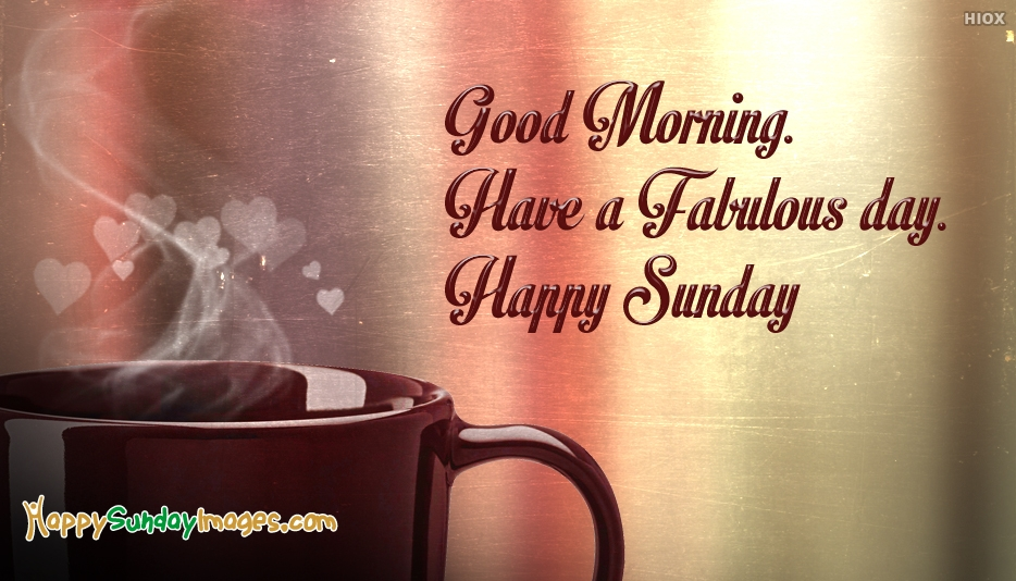 Good Morning Have A Fabulous Day Happy Sunday