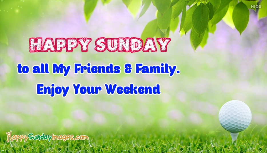 Happy Sunday 2017 Facebook Image : Happy Sunday To All My Friends And Family. Enjoy Your Weekend - Happy Sunday Images for Facebook