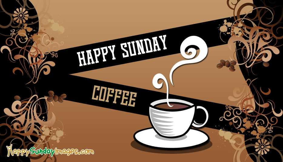 Happy Sunday Coffee - Happy Sunday Images for Facebook