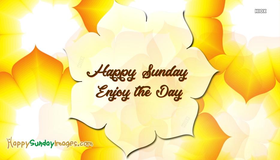 Happy Sunday Enjoy Sunday