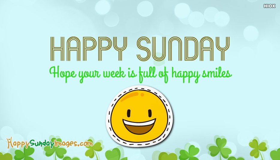 Happy Sunday. Hope Your Week Is Full Of Happy Smiles