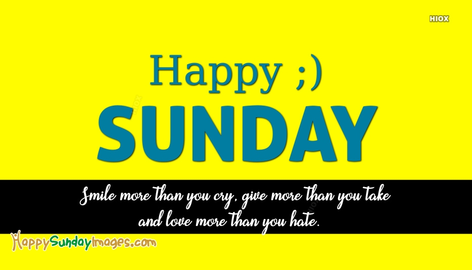 Happy Sunday Morning Quotes | Smile More Than You Cry, Give More Than You Take