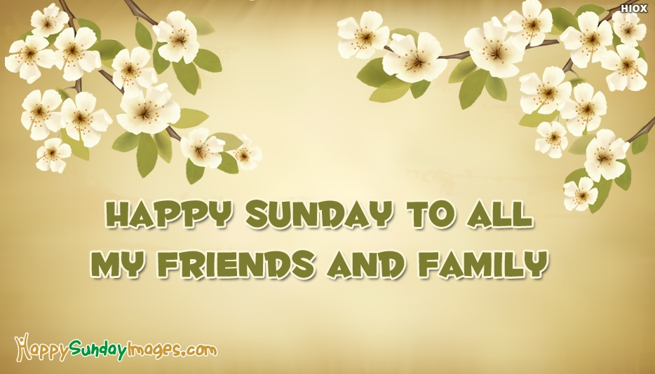 Happy Sunday to All My Friends and Family - Happy Sunday Images for Friends