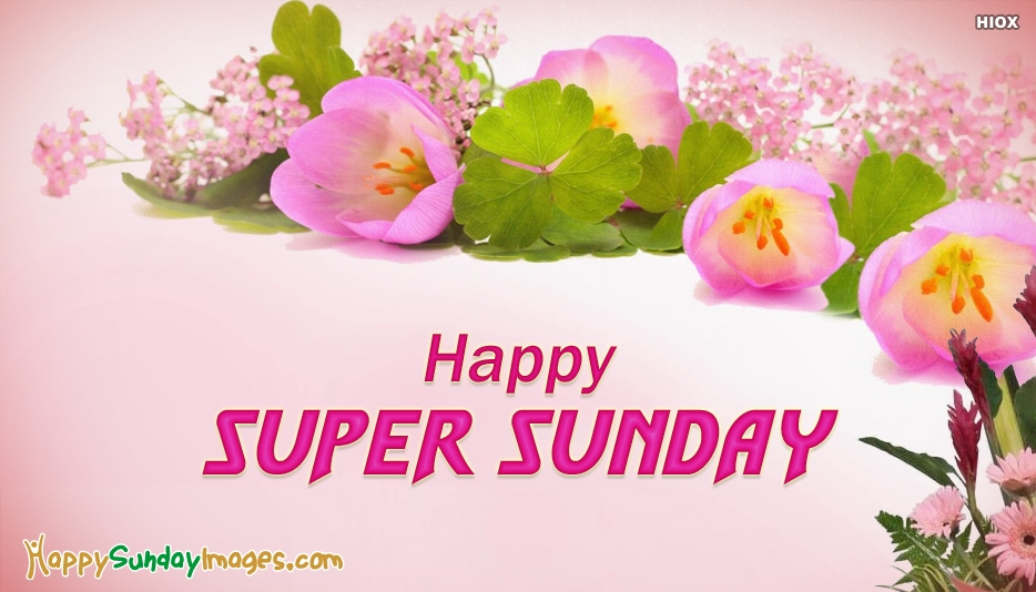 Happy Super Sunday - Happy Sunday Images for Friends
