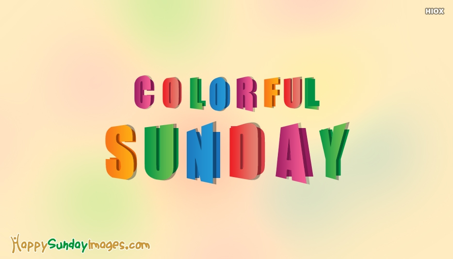 Have A Colorful Sunday - Beautiful Happy Sunday Images