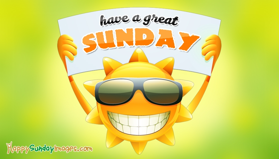 Have A Great Sunday - Happy Sunday Images for Friends