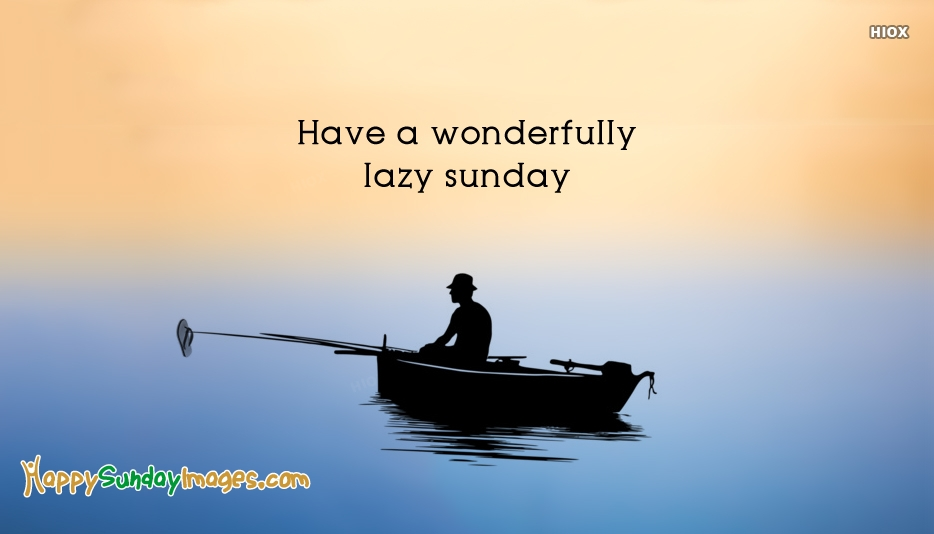 Have A Wonderfully Lazy Sunday