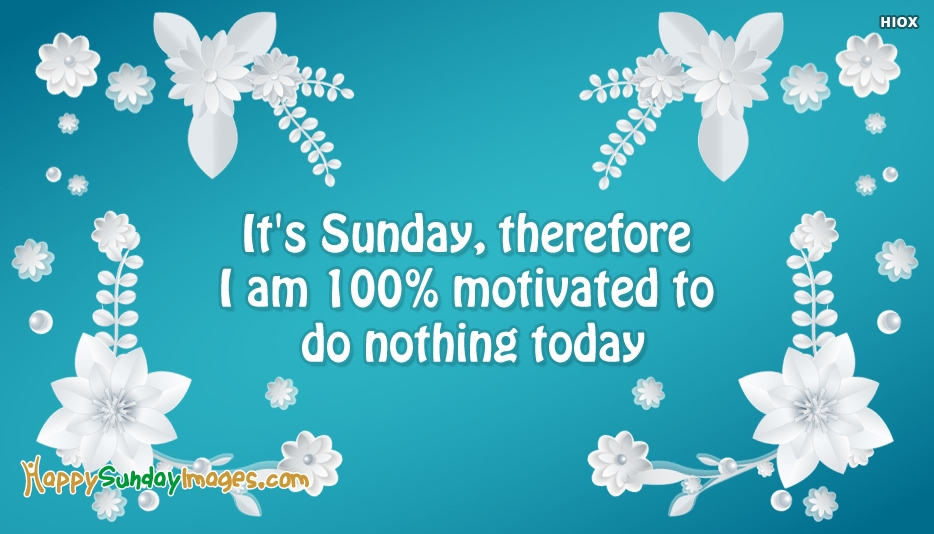 Its Sunday, Therefore I Am 100% Motivated To Do Nothing Today