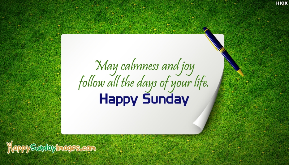 May Calmness And Joy Follow All The Days Of Your Life Happy Sunday
