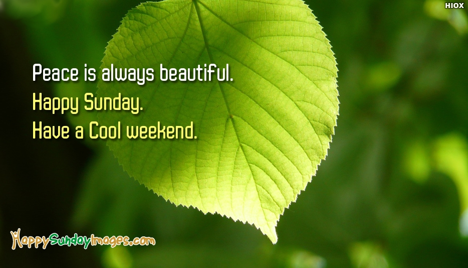 Peace is always Beautiful. Happy Sunday. Have a Cool Weekend - Happy Sunday Images for Weekend