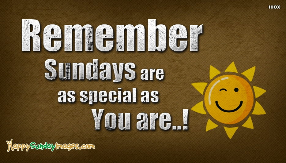Remember Sundays Are As Special As You Are