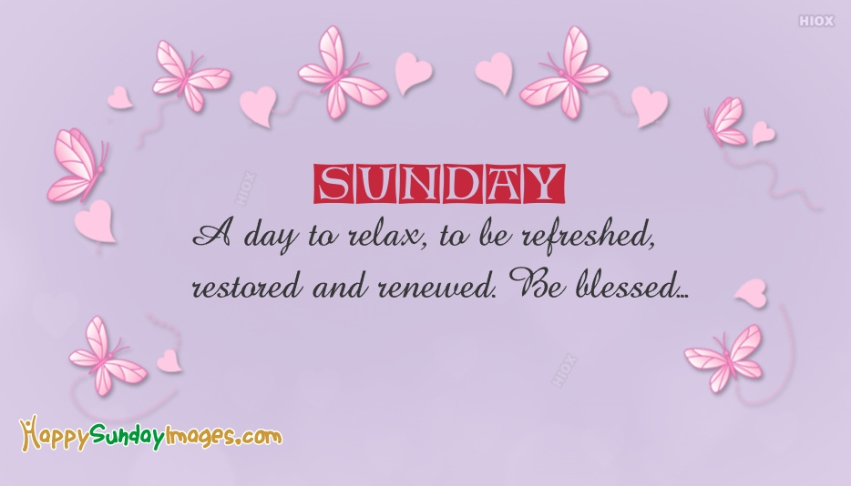 Sunday A Day To Relax To Be Refreshed Restored and Renewed Be Blessed