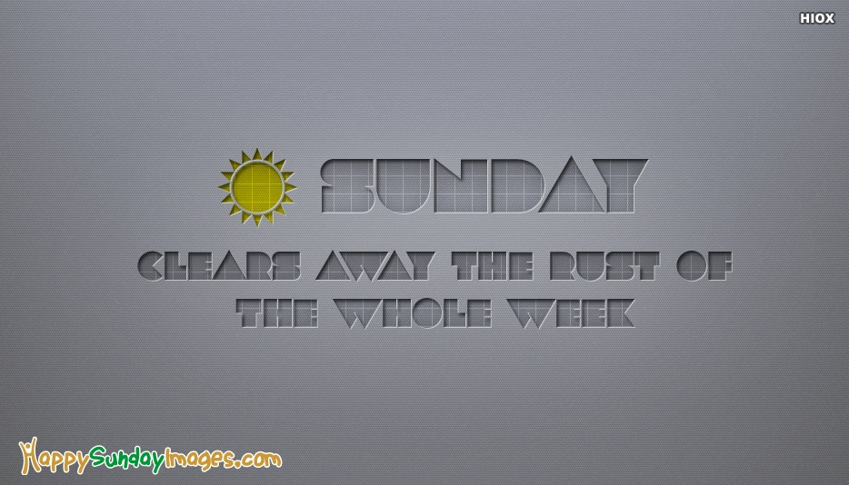 Sunday Clears Away The Rust Of The Whole Week - Happy Sunday Quotes and Images