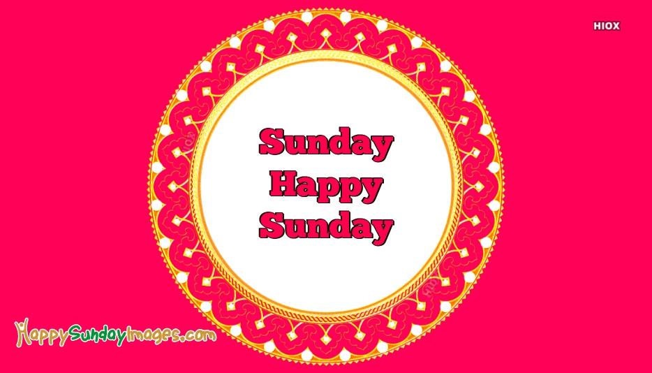 Sunday Happy Sunday