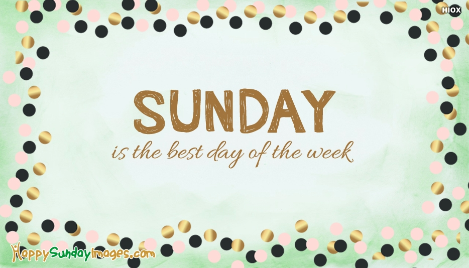 Sunday is The Best Day Of The Week - Happy Sunday Messages and Images