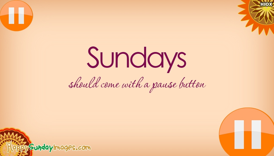 Sundays Should Come With A Pause Button - Funny Happy Sunday Images