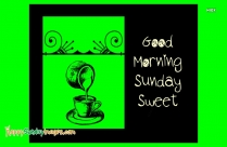 Good Morning Sunday Sweet