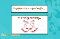Happiness Is A Cup Of Coffee On Sunday Morning