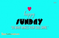 Happy Sunday Quote With Wallpaper | Do What Makes Your Soul Shine