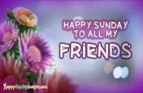 Happy Sunday To All My Friends