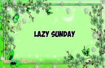 Today Is A Lazy Day Good Morning Sunday