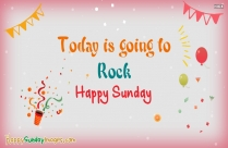 Today Is Going To Rock! Happy Sunday