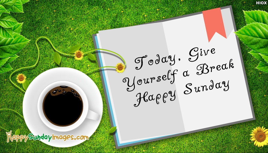 Today Give Yourself A Break Happy Sunday